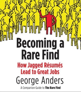 Book Becoming a Rare Find: How Jagged Resumes Lead to Great Jobs--a Companion Guide to The Rare Find (A… by George Anders