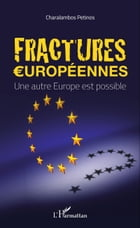 Fractures européennes: Une autre Europe est possible by Charalambos Petinos