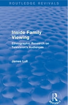 Inside Family Viewing (Routledge Revivals): Ethnographic Research on Television's Audiences