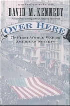 Over Here: The First World War and American Society by David M. Kennedy