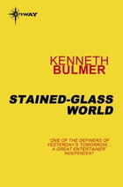 Stained-Glass World by Kenneth Bulmer