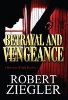 Betrayal and Vengeance: A Harrison/Wolffe Mystery