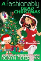 A Fashionably Dead Christmas: Hot Damned Series, #5 by Robyn Peterman