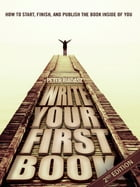 Write Your First Book - 2nd Edition: Start, Finish, and Publish the Book Inside of You by Peter Biadasz