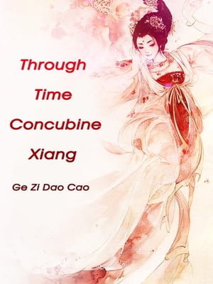 Through Time: Concubine Xiang: Volume 1