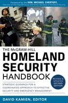 McGraw-Hill Homeland Security Handbook: Strategic Guidance for a Coordinated Approach to Effective Security and Emergency Management, Second Edition by David Kamien