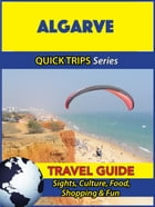 Algarve Travel Guide (Quick Trips Series): Sights, Culture, Food, Shopping & Fun by Christina Davidson