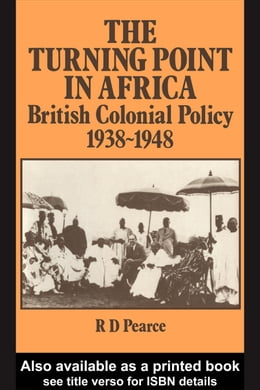 Book The Turning Point in Africa: British Colonial Policy 1938-48 by Pearce, Robert D.