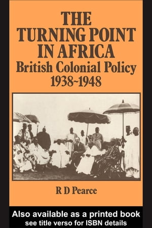 The Turning Point in Africa: British Colonial Policy 1938-48