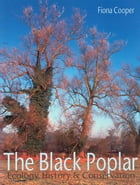 The Black Poplar: Ecology, History and Conservation by Fiona Cooper