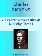 Vie et aventures de Nicolas Nickleby - Tome I: Edition intégrale by Charles DICKENS