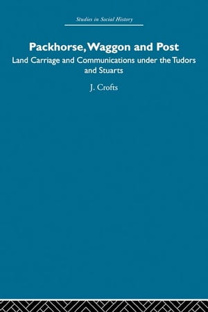 Packhorse,  Waggon and Post Land Carriage and Communications under the Tudors and Stuarts