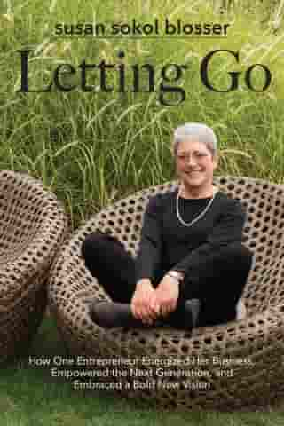 Letting Go: How One Entrepreneur Energized Her Business, Empowered the Next Generation by Susan Sokol Blosser