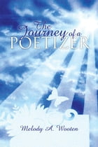 The Journey of a Poetizer: Cleansing of the Soul by Melody A. Wooten