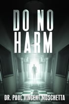 Do No Harm by Dr. Paul Vincent Moschetta