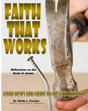 Faith That Works: Reflections on the book of James by Dr. Keith L. Posehn