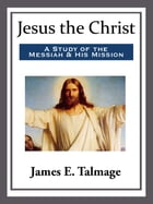Jesus the Christ by James E. Talmage