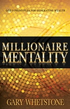 Millionaire Mentality: God's Principles for Generating Wealth by Gary Whetstone