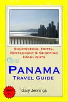 Panama, Central America Travel Guide - Sightseeing, Hotel, Restaurant & Shopping Highlights (Illustrated) by Gary Jennings