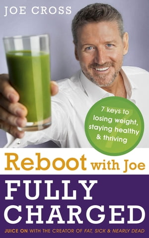 Reboot with Joe: Fully Charged - 7 Keys to Losing Weight,  Staying Healthy and Thriving Juice on with the creator of Fat,  Sick & Nearly Dead