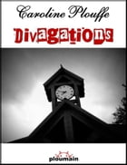 Divagations by Caroline Plouffe