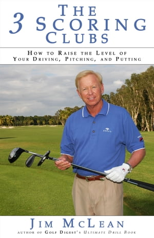 The 3 Scoring Clubs How to Raise the Level of Your Driving,  Pitching and Putting
