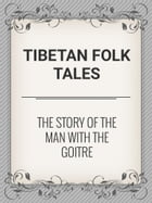 The Story of the Man with the Goitre by Tibetan Folk Tales
