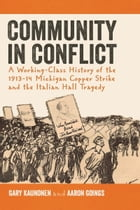 Community in Conflict: A Working-class History of the 1913-14 Michigan Copper Strike and the…