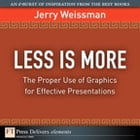 Less Is More: The Proper Use of Graphics for Effective Presentations by Jerry Weissman