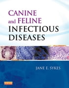 Canine and Feline Infectious Diseases - E-BOOK by Jane E. Sykes, BVSc(Hons), PhD, DACVIM