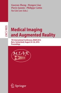 Medical Imaging and Augmented Reality: 7th International Conference, MIAR 2016, Bern, Switzerland…