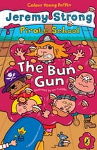 Pirate School: The Bun Gun by Jeremy Strong