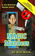 Magic Murders: Jim Richards Murder Novels, #6 by Bob Moats