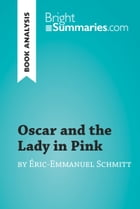 Oscar and the Lady in Pink by Éric-Emmanuel Schmitt (Book Analysis): Detailed Summary, Analysis and Reading Guide by Bright Summaries