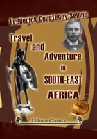 Travel and Adventure in South-East Africa. by Frederick Selous.
