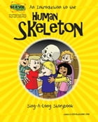An Introduction to the Human Skeleton: Sing-A-Long Storybook by Elva O'Sullivan