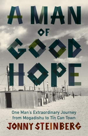 A Man of Good Hope One Man's Extraordinary Journey from Mogadishu to Tin Can Town
