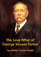 The Love Affair of George Vincent Parker by Arthur Conan Doyle
