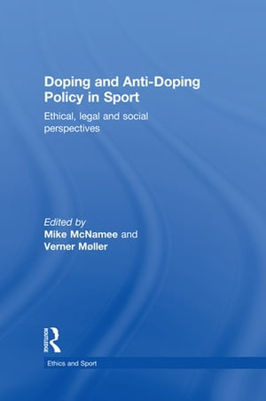Doping and Anti-Doping Policy in Sport Ethical, Legal and Social Perspectives