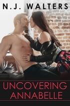 Uncovering Annabelle by N. J. Walters