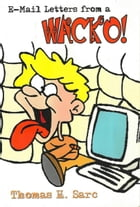E-Mail Letters From A WACKO! by Thomas Sarc