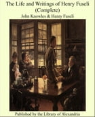 The Life and Writings of Henry Fuseli, Volume I (of 3)