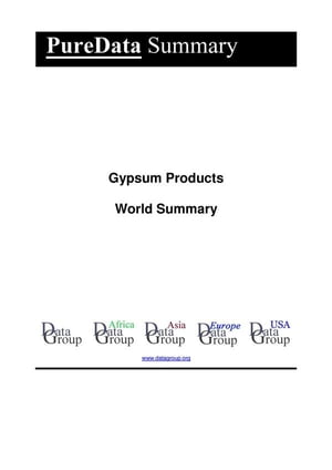 Gypsum Products World Summary: Market Values & Financials by Country by Editorial DataGroup