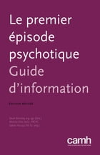 Le premier épisode psychotique: Guide d'information by Sarah Bromley, erg., agr. (Ont.)