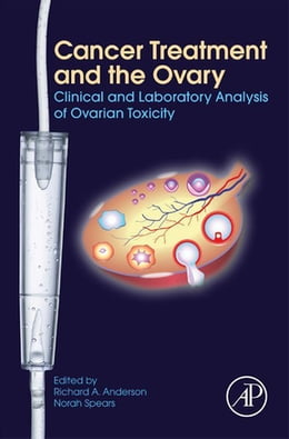 Book Cancer Treatment and the Ovary: Clinical and Laboratory Analysis of Ovarian Toxicity by Richard A Anderson