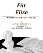 Für Elise Pure sheet music for piano and cello by Ludvig van Beethoven arranged by Lars Christian Lundholm by Pure Sheet music