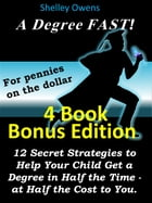 A Degree Fast! For pennies on the dollar: 12 Secret Strategies to Help Your Child Get a Degree in Half the Time - at Half the Cost to You by Shelley Owens