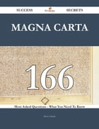 Magna Carta 166 Success Secrets - 166 Most Asked Questions On Magna Carta - What You Need To Know