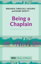 Being a Chaplain by Miranda Threlfall-Holmes