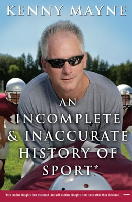 Book An Incomplete and Inaccurate History of Sport: . . .and Other Random Thoughts from Childhood to… by Kenny Mayne